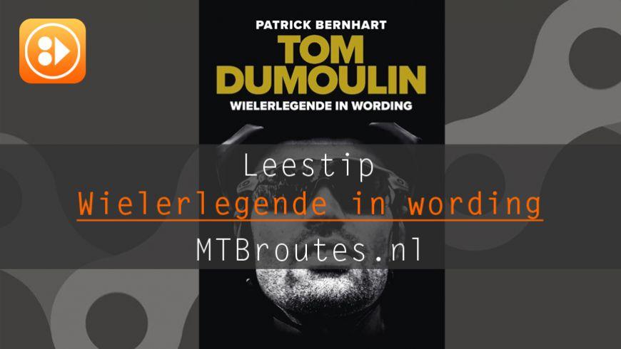 Leestip: Tom Dumoulin - Een wielerlegende in wording