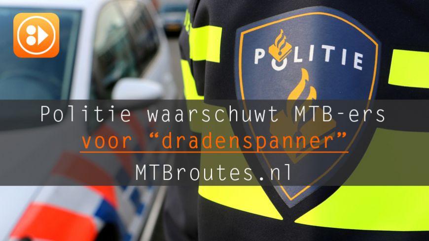 Politie waarschuwt mtb'ers voor levensgevaarlijke dradenspanner